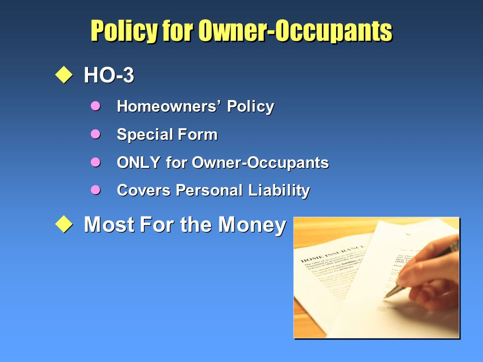 Policy for Owner-Occupants uHO-3 lHomeowners' Policy lSpecial Form lONLY for Owner-Occupants lCovers Personal Liability uMost For the Money uHO-3 lHomeowners' Policy lSpecial Form lONLY for Owner-Occupants lCovers Personal Liability uMost For the Money