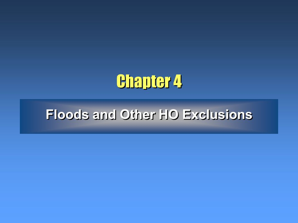 Chapter 4 Floods and Other HO Exclusions