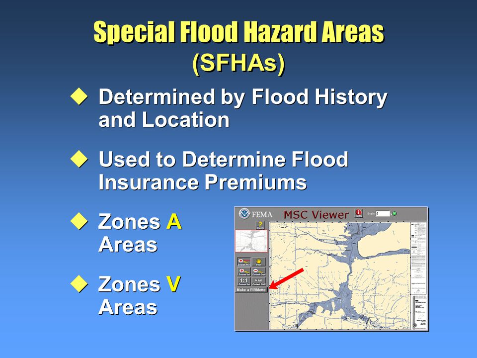 Special Flood Hazard Areas (SFHAs) uDetermined by Flood History and Location uUsed to Determine Flood Insurance Premiums uZones A Inland Areas uZones V Coastal Areas uDetermined by Flood History and Location uUsed to Determine Flood Insurance Premiums uZones A Inland Areas uZones V Coastal Areas