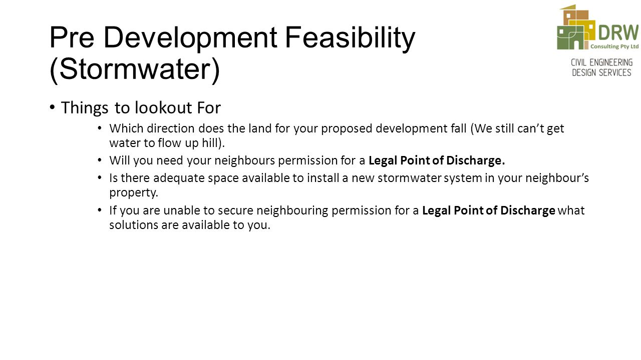 Pre Development Feasibility (Stormwater) Things to lookout For Which direction does the land for your proposed development fall (We still can't get wa