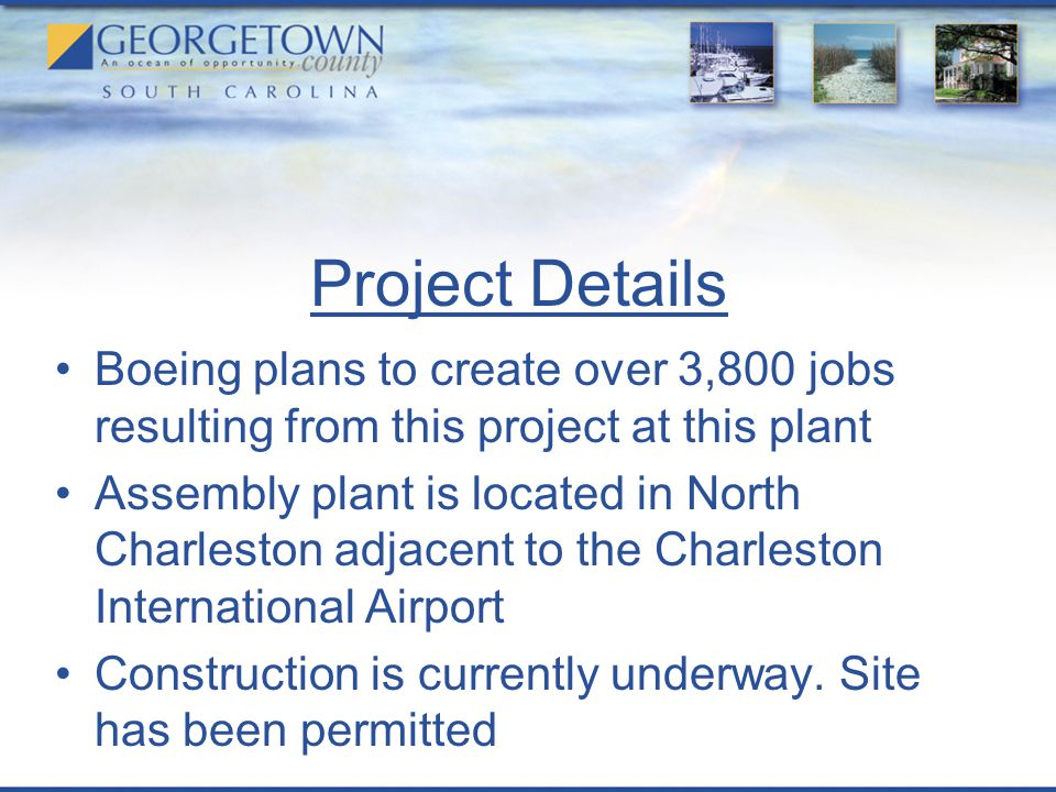 Project Details Boeing plans to create over 3,800 jobs resulting from this project at this plant Assembly plant is located in North Charleston adjacent to the Charleston International Airport Construction is currently underway.