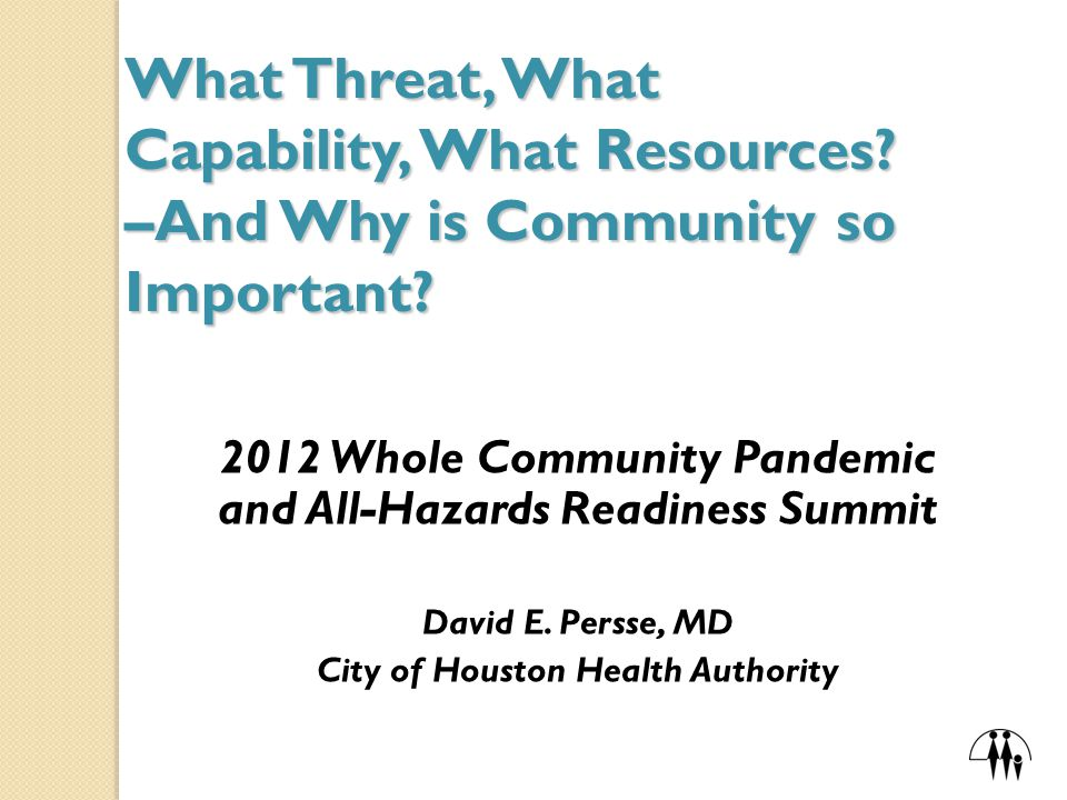 What Threat, What Capability, What Resources. –And Why is Community so Important.