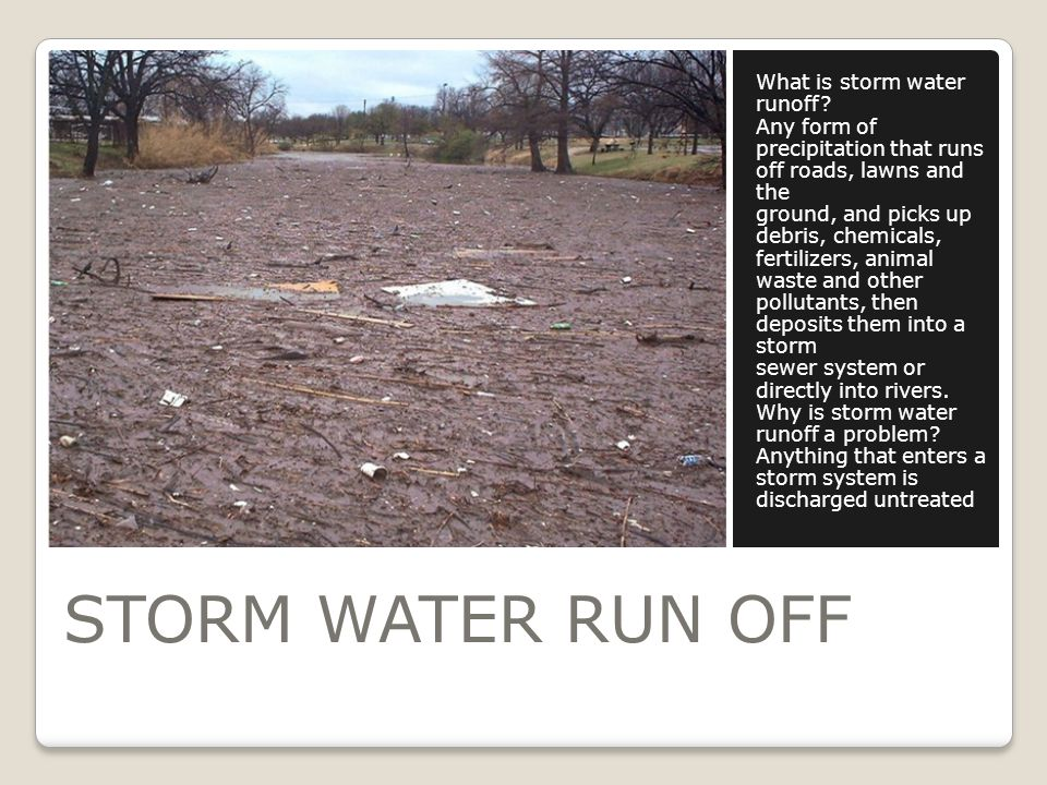 STORM WATER RUN OFF What is storm water runoff.