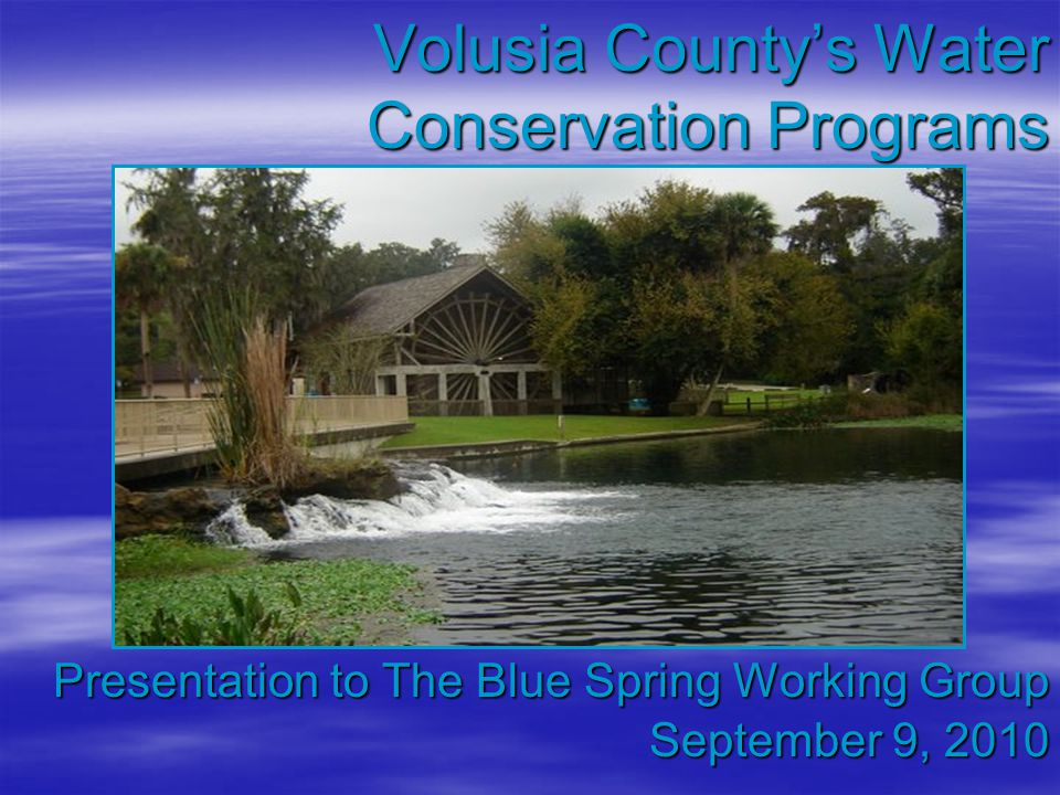 Volusia County's Water Conservation Programs Presentation to The Blue Spring Working Group September 9, 2010