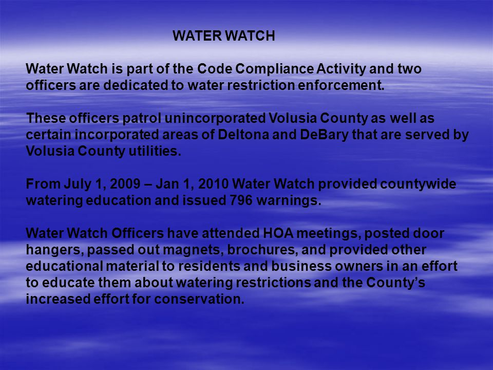 WATER WATCH Water Watch is part of the Code Compliance Activity and two officers are dedicated to water restriction enforcement.