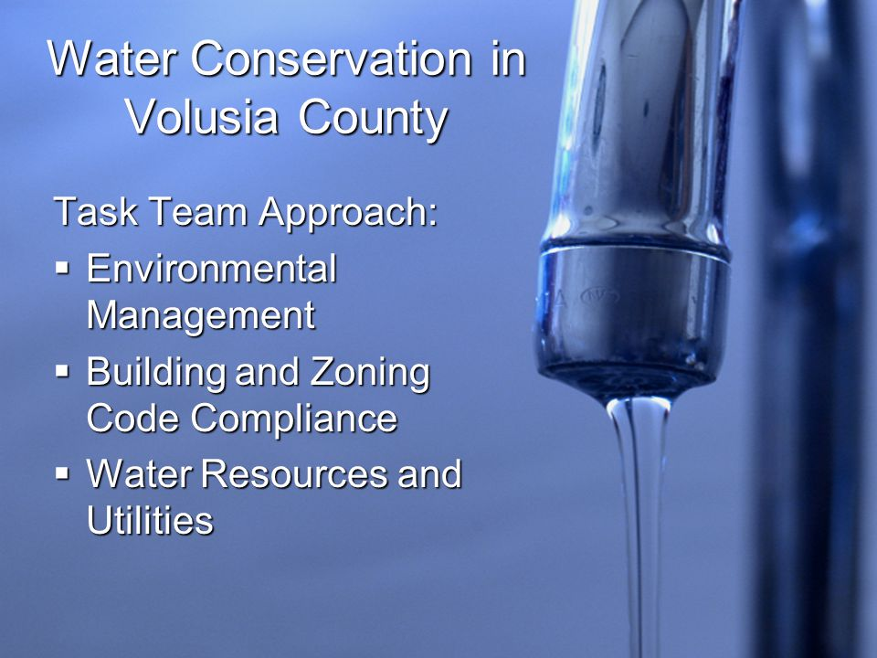 Water Conservation in Volusia County Task Team Approach:  Environmental Management  Building and Zoning Code Compliance  Water Resources and Utilities