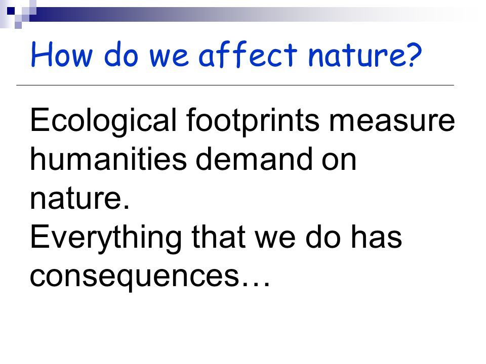 Carbon footprint – lessen use of fossil fuel, plant trees.