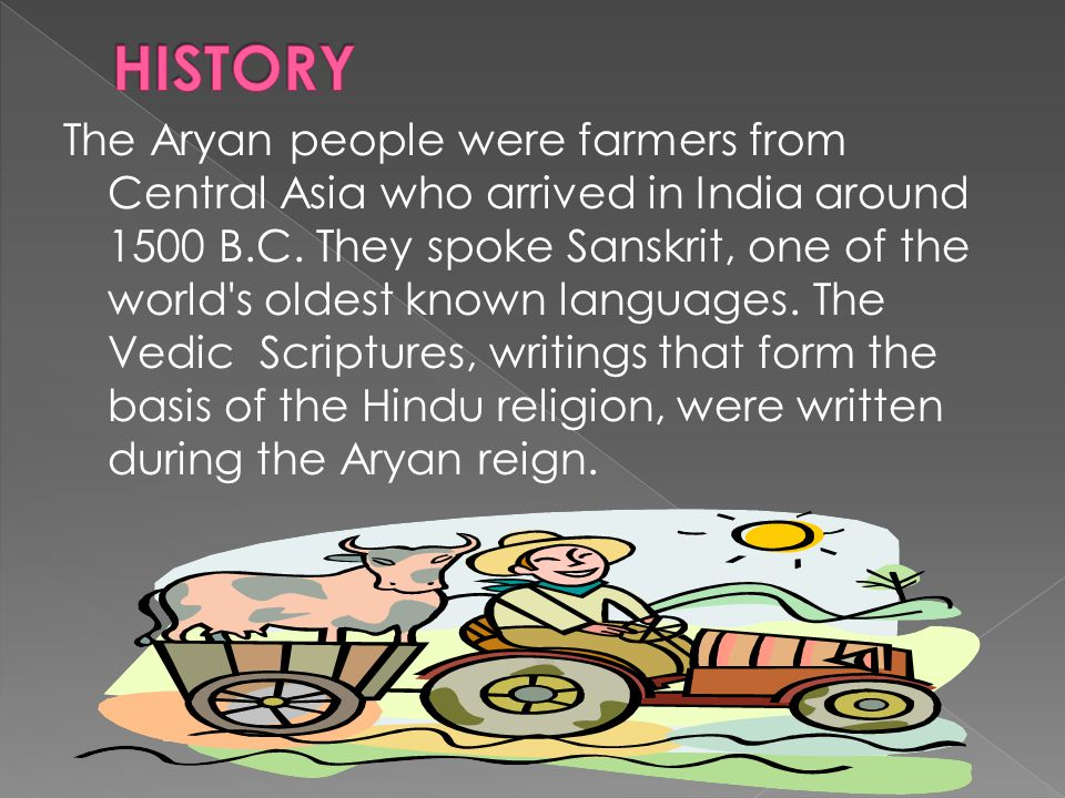 The Aryan people were farmers from Central Asia who arrived in India around 1500 B.C. They spoke Sanskrit, one of the world's oldest known languages.