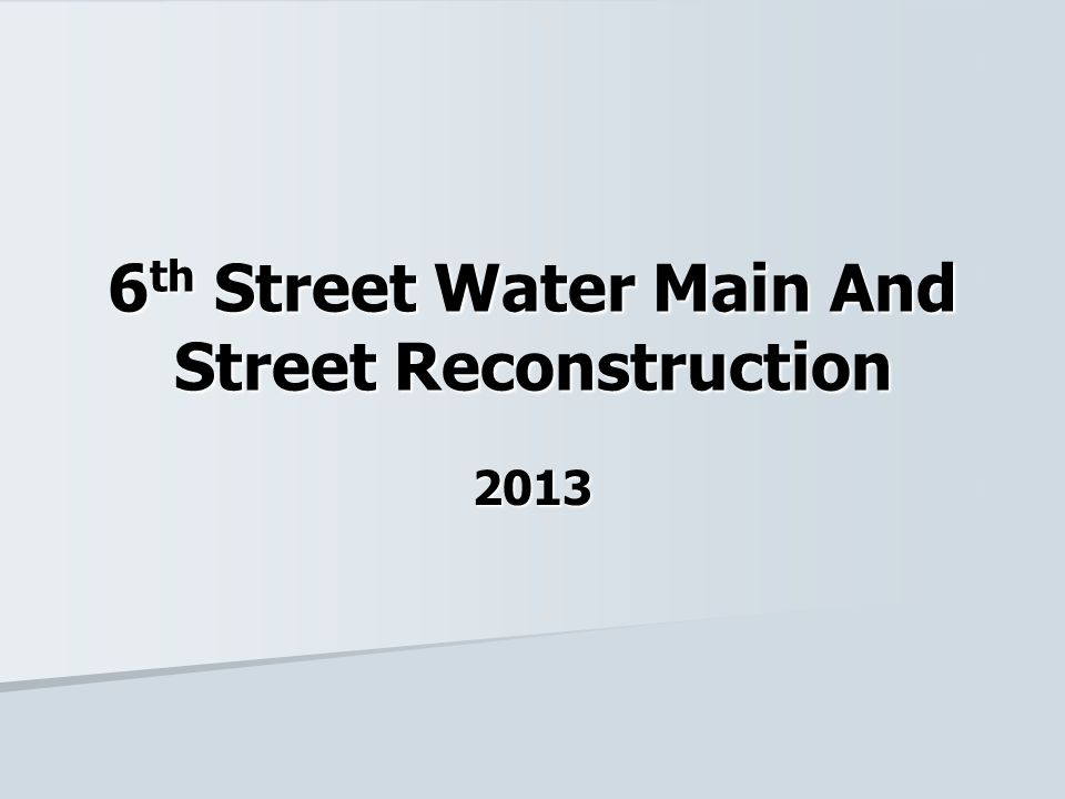 6 th Street Water Main And Street Reconstruction 2013