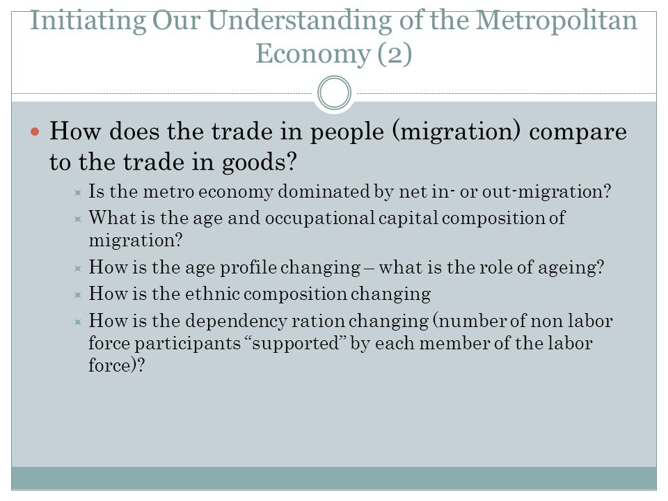 Initiating Our Understanding of the Metropolitan Economy (2) How does the trade in people (migration) compare to the trade in goods.