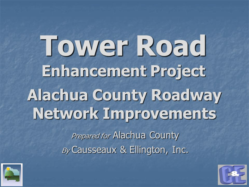 Tower Road Enhancement Project Prepared for Alachua County By Causseaux & Ellington, Inc.