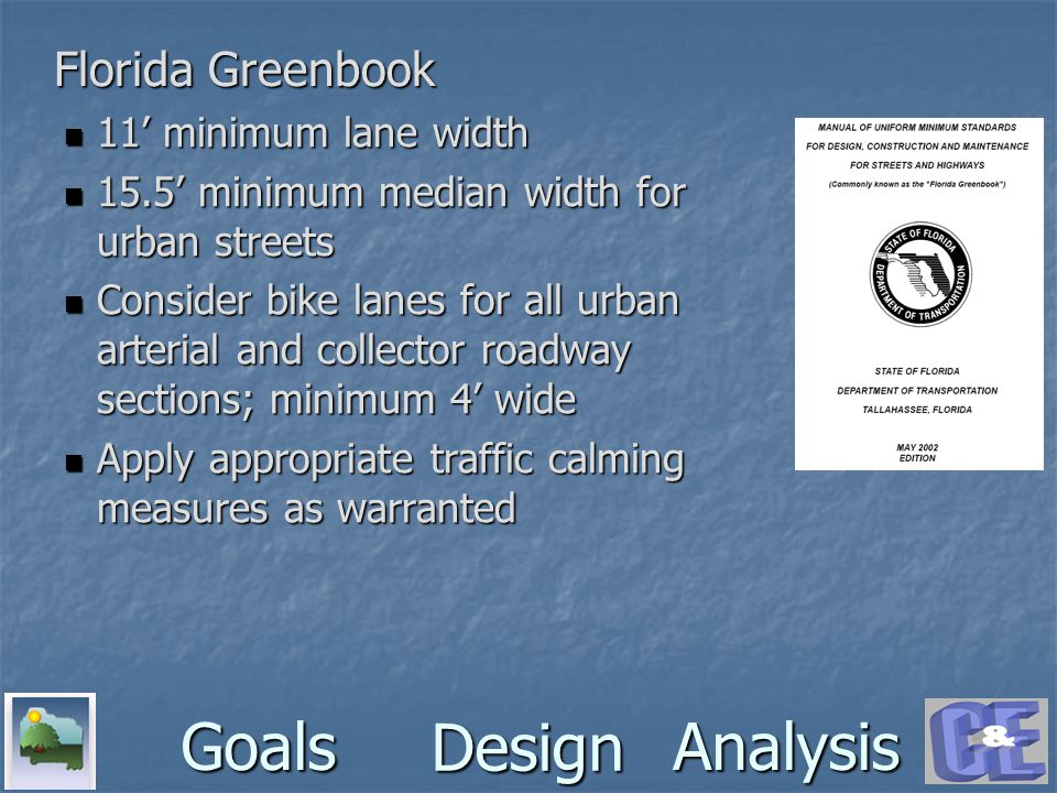 Design GoalsAnalysis 11' minimum lane width 11' minimum lane width 15.5' minimum median width for urban streets 15.5' minimum median width for urban s