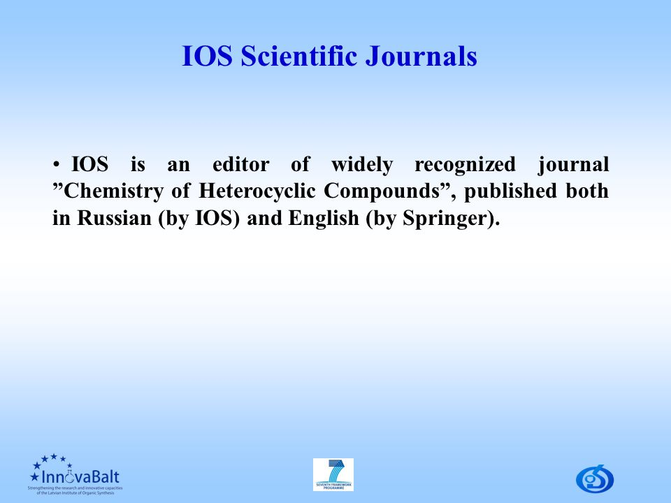 IOS Scientific Journals IOS is an editor of widely recognized journal Chemistry of Heterocyclic Compounds , published both in Russian (by IOS) and English (by Springer).