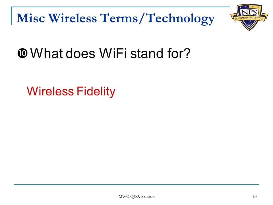 Misc Wireless Terms/Technology  What does WiFi stand for Wireless Fidelity MWC Q&A Session 10