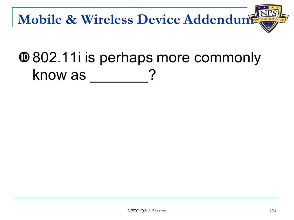 Mobile & Wireless Device Addendum  802.11i is perhaps more commonly know as _______.