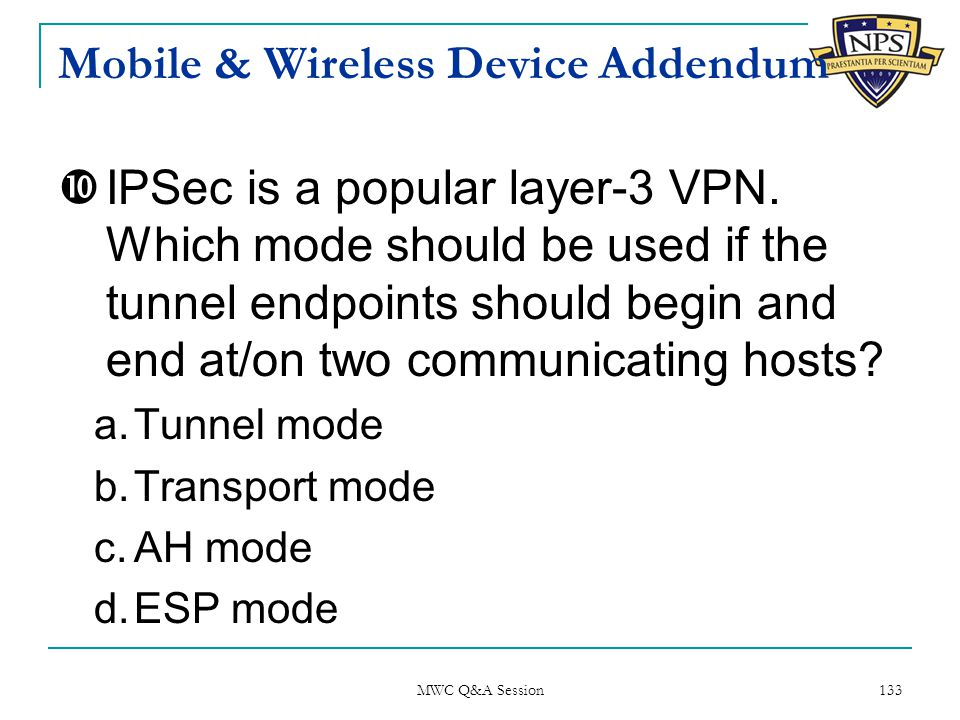 Mobile & Wireless Device Addendum  IPSec is a popular layer-3 VPN.