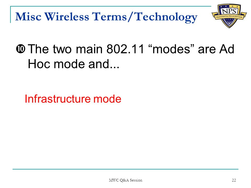 Misc Wireless Terms/Technology  The two main 802.11 modes are Ad Hoc mode and...