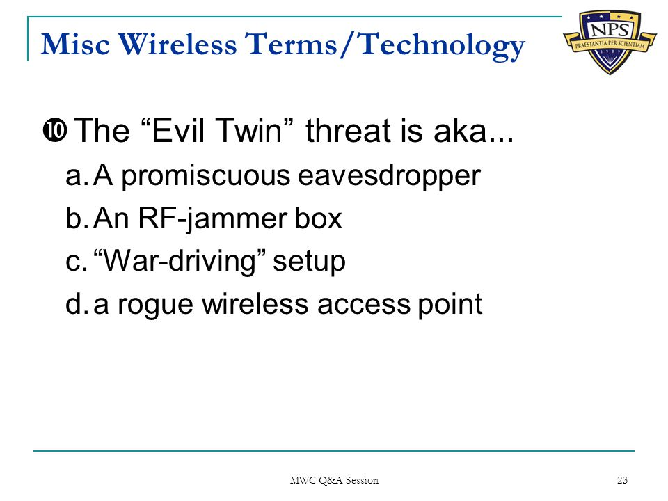 Misc Wireless Terms/Technology  The Evil Twin threat is aka...