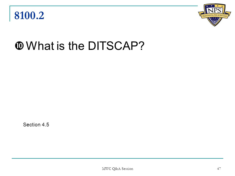 8100.2  What is the DITSCAP Section 4.5 MWC Q&A Session 47