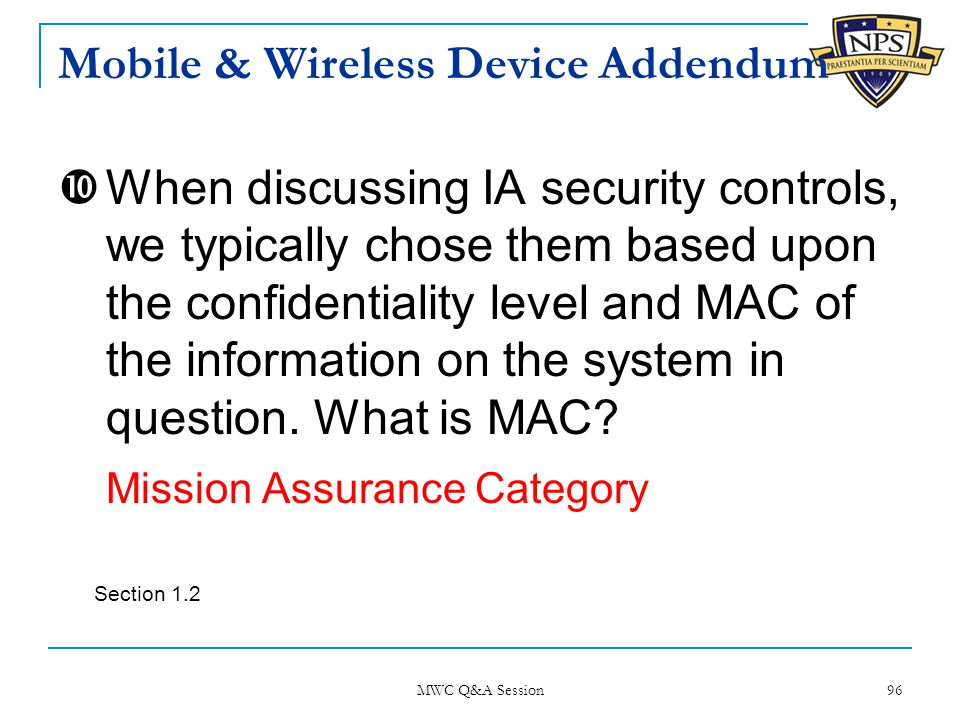 Mobile & Wireless Device Addendum  When discussing IA security controls, we typically chose them based upon the confidentiality level and MAC of the information on the system in question.