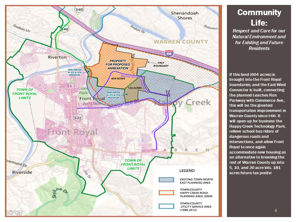 4 Community Life: Respect and Care for our Natural Environment and for Existing and Future Residents If this land (604 acres) is brought into the Front Royal boundaries, and the East-West Connector is built, connecting the planned Leaches Run Parkway with Commerce Ave., this will be the greatest transportation improvement in Warren County since I-66.