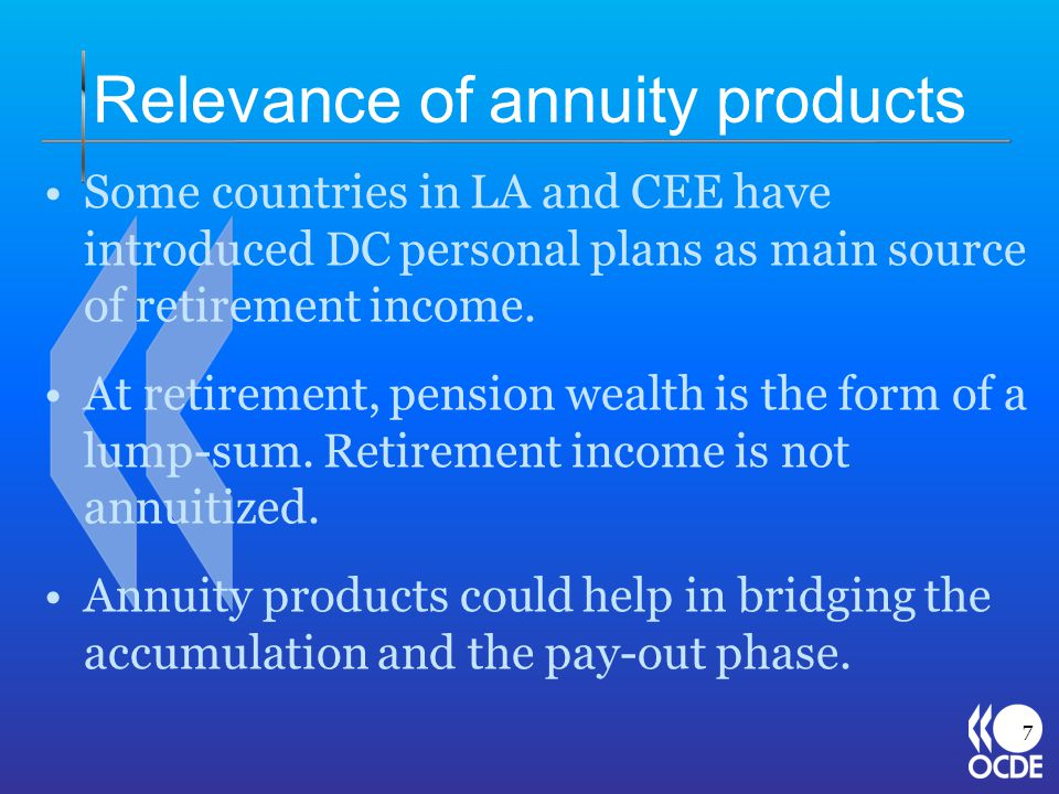 Relevance of annuity products Some countries in LA and CEE have introduced DC personal plans as main source of retirement income.
