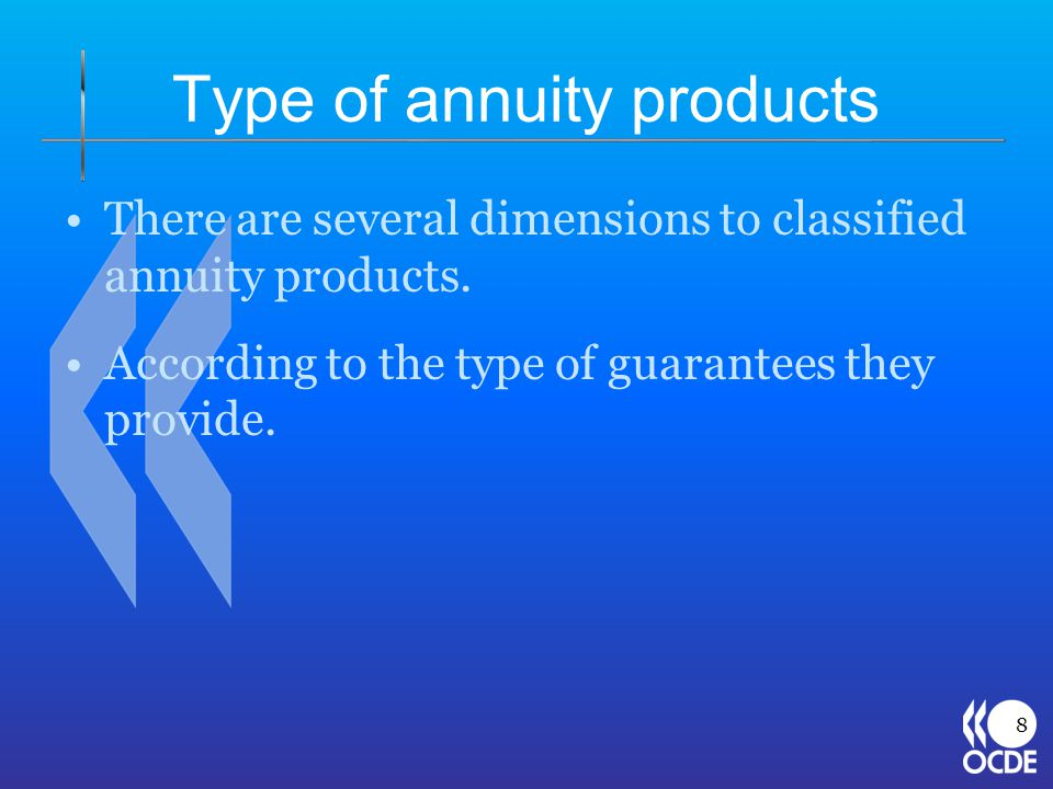 Type of annuity products There are several dimensions to classified annuity products. According to the type of guarantees they provide. 8
