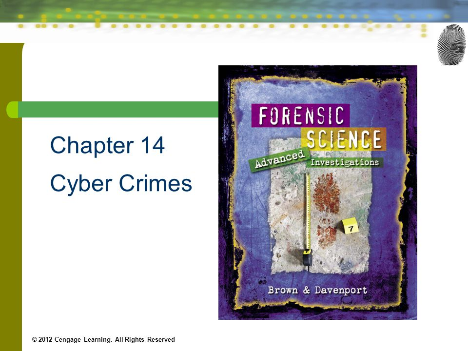 22 Forensic Science II: Cyber Crimes, Chapter 14 © 2012 Cengage Learning.