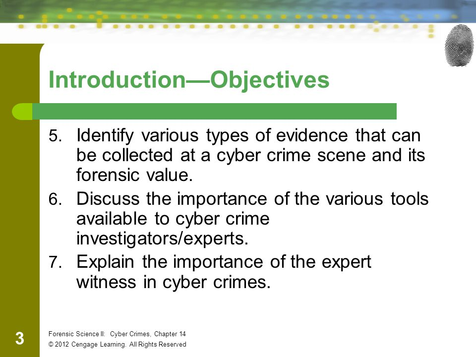 3 Forensic Science II: Cyber Crimes, Chapter 14 © 2012 Cengage Learning.