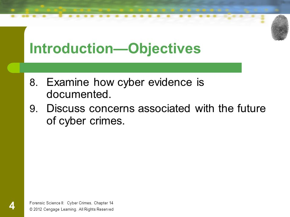 4 Forensic Science II: Cyber Crimes, Chapter 14 © 2012 Cengage Learning.