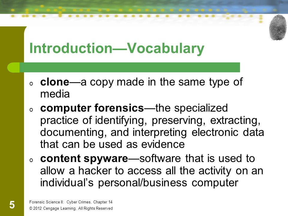 16 Forensic Science II: Cyber Crimes, Chapter 14 © 2012 Cengage Learning.