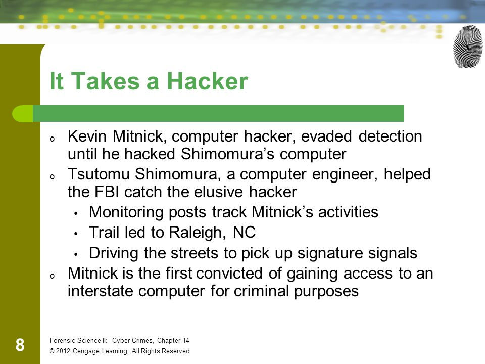 19 Forensic Science II: Cyber Crimes, Chapter 14 © 2012 Cengage Learning.