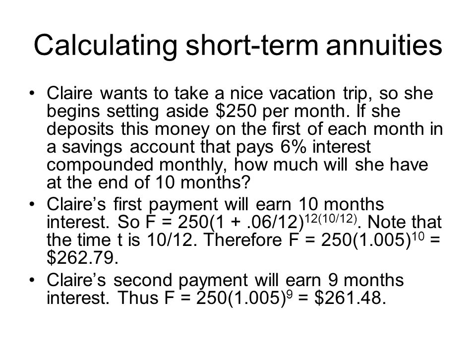 Calculating short-term annuities Claire wants to take a nice vacation trip, so she begins setting aside $250 per month. If she deposits this money on