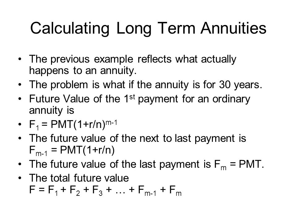 Continuing the calculation of a long term annuity The future value is Eq1 Now multiply the equation above by (1+r/n) Eq2 Take Eq2 – Eq1 Note that m = nt.