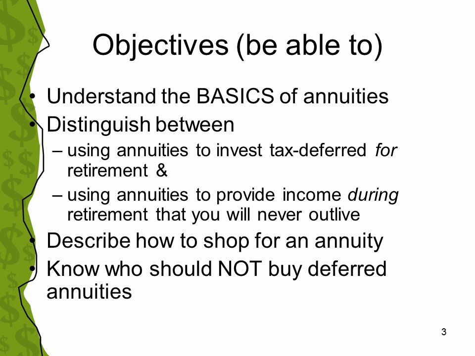4 Annuity: Insurance company contract with 2 distinct phases Accumulation phase –Invest tax-deferred during earning years Pay-out phase –Pay regular income for life or for specified period –Payments cease when annuitant (recipient) dies