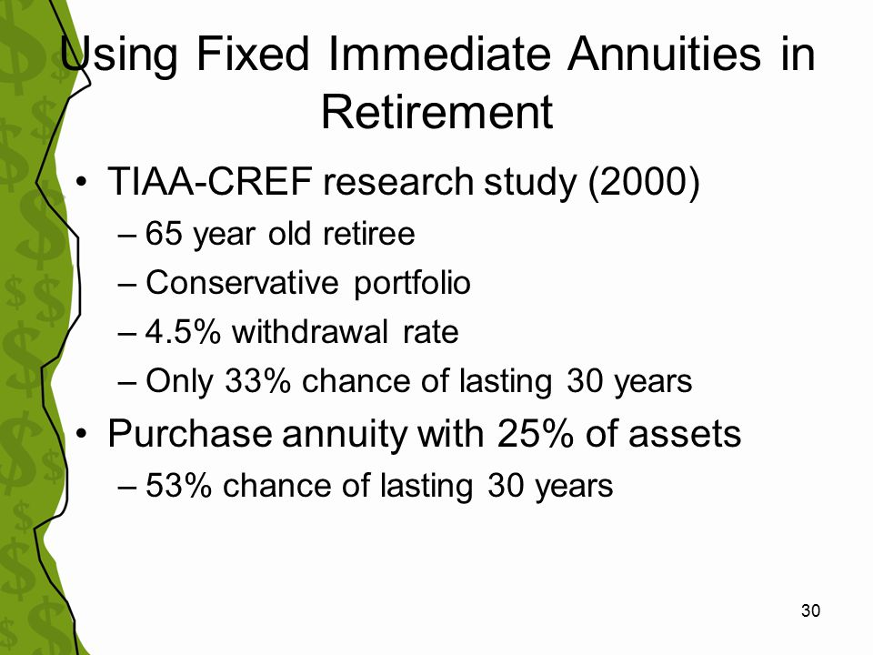 31 Laddering Strategy At retirement, purchase immediate fixed annuity with 25% of assets & invest remainder moderately aggressively in growth investments After 10 years, purchase second annuity with 25% of assets & continue to invest remaining assets After another 10 years, repeat process