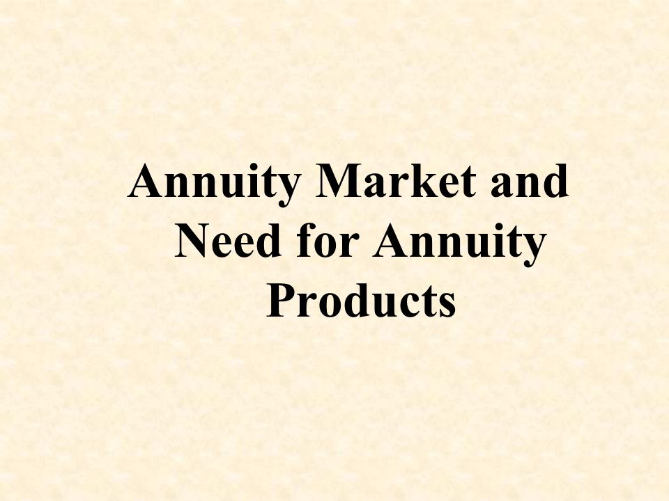 Annuity Market and Need for Annuity Products
