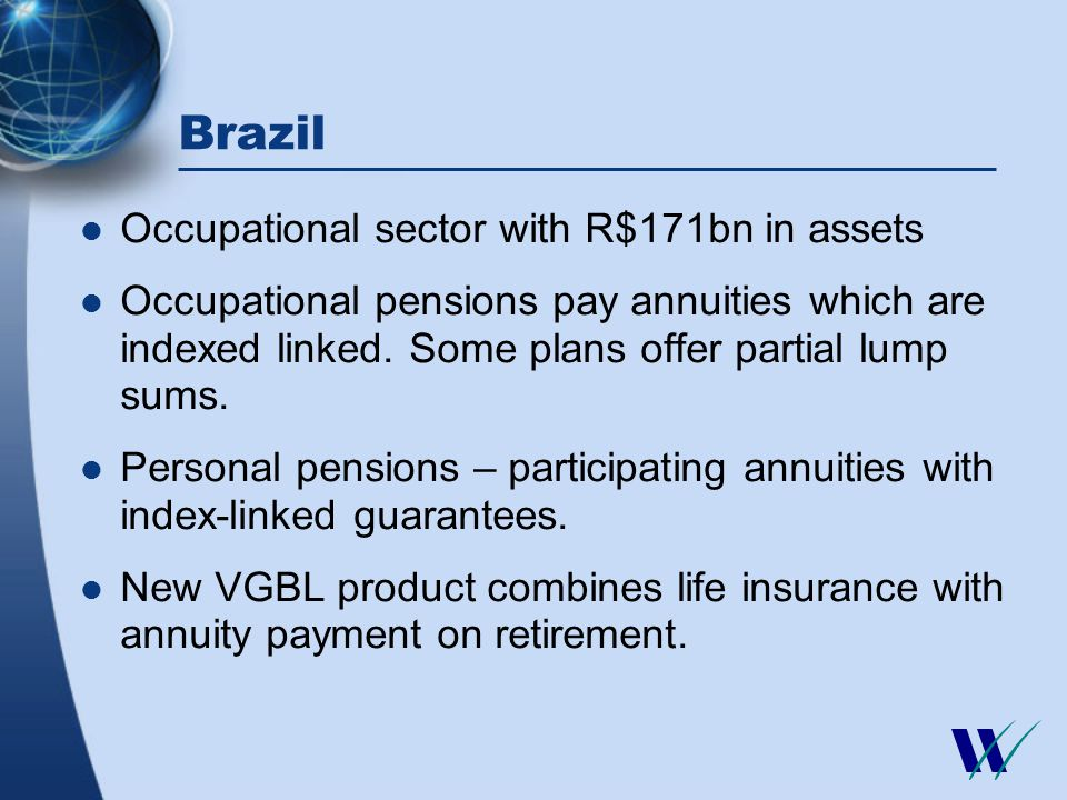Brazil Occupational sector with R$171bn in assets Occupational pensions pay annuities which are indexed linked.