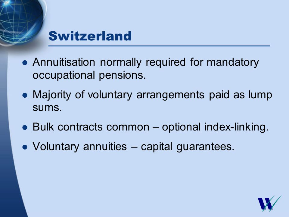 Switzerland Annuitisation normally required for mandatory occupational pensions.