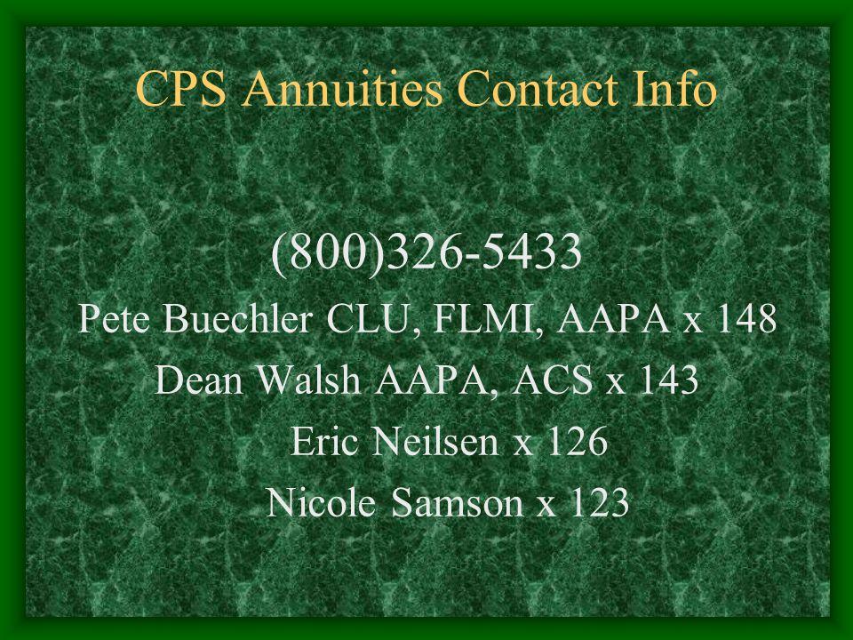 CPS Annuities Contact Info (800)326-5433 Pete Buechler CLU, FLMI, AAPA x 148 Dean Walsh AAPA, ACS x 143 Eric Neilsen x 126 Nicole Samson x 123