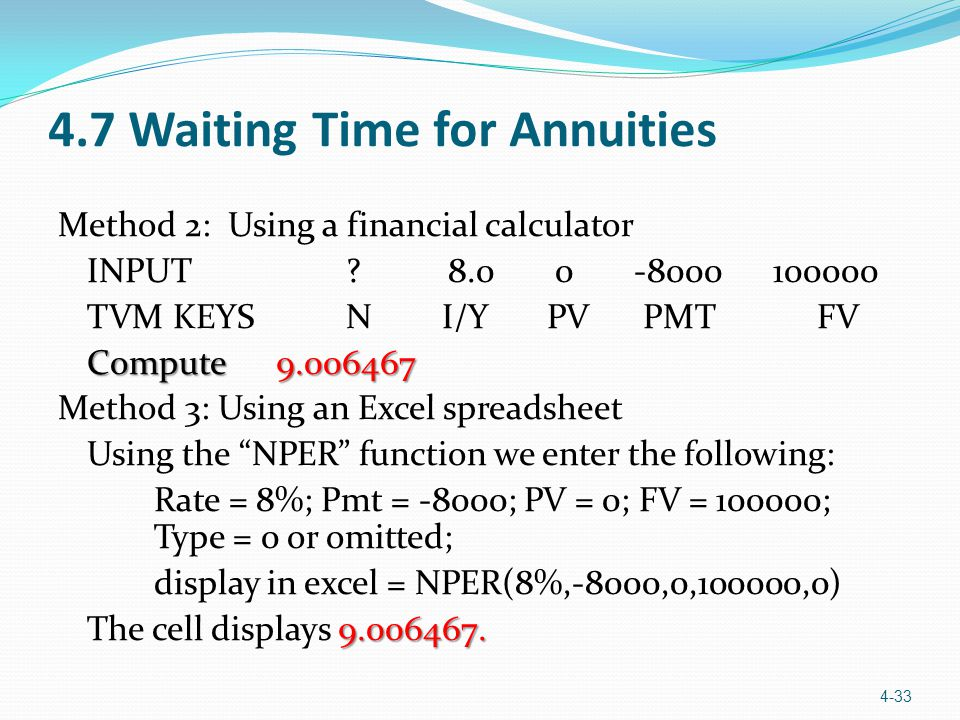 4.7 Waiting Time for Annuities Method 2: Using a financial calculator INPUT .
