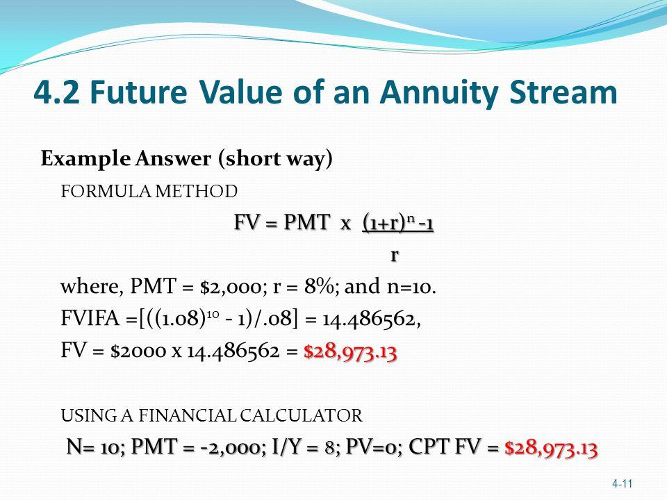 Example Answer (short way) FORMULA METHOD FV = PMT x (1+r) n -1 r where, PMT = $2,000; r = 8%; and n=10. FVIFA =[((1.08) 10 - 1)/.08] = 14.486562, $28