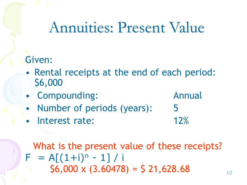 10 Given: Rental receipts at the end of each period: $6,000 Compounding:Annual Number of periods (years):5 Interest rate:12% What is the present value of these receipts.