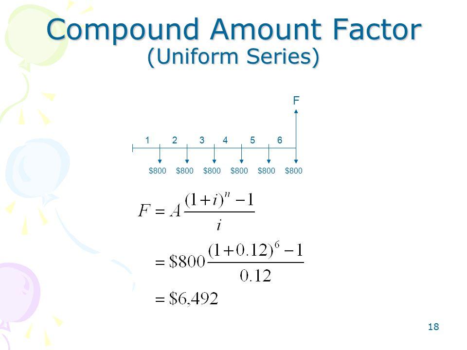 18 Compound Amount Factor (Uniform Series) 12346 F 5 $800