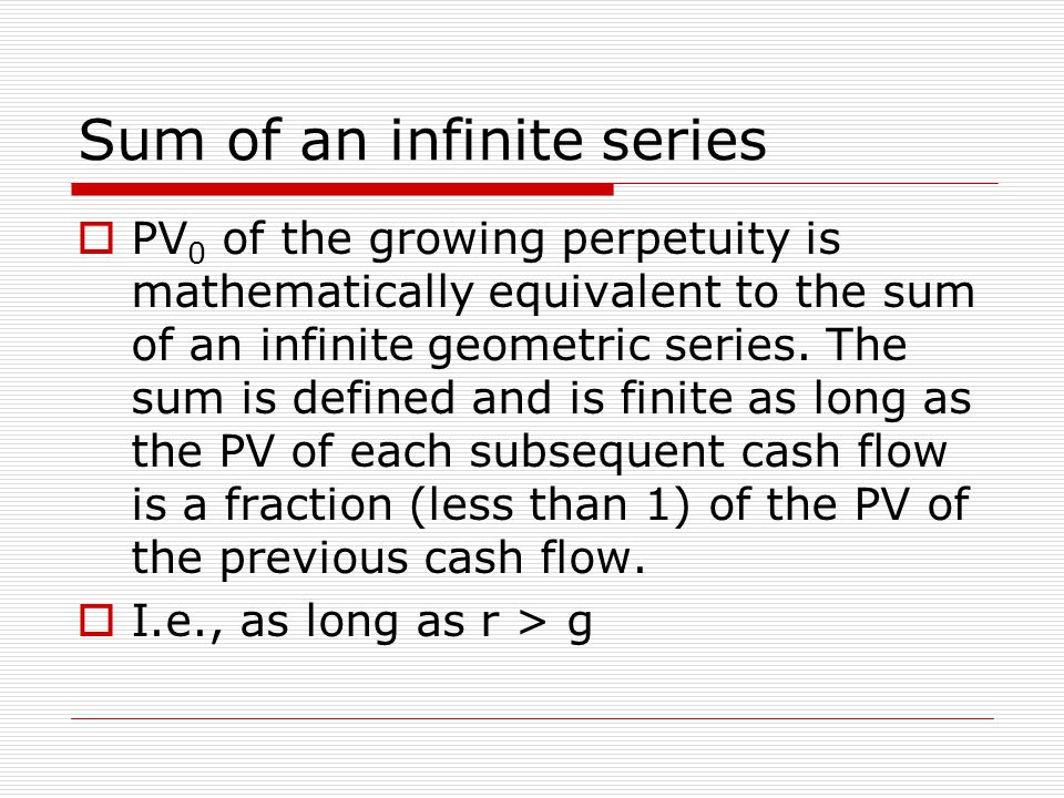 Sum of an infinite series  PV 0 of the growing perpetuity is mathematically equivalent to the sum of an infinite geometric series.