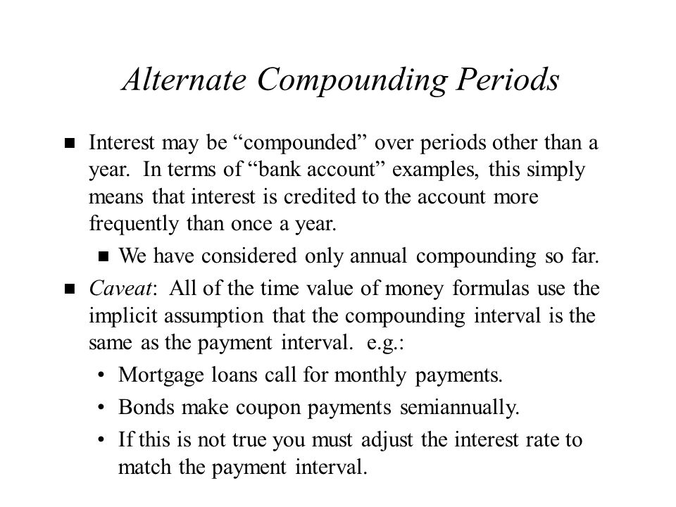Alternate Compounding Periods (Cont.) Let m denote the number of compounding intervals per year, n the number of years, and r be the stated annual rate of interest.