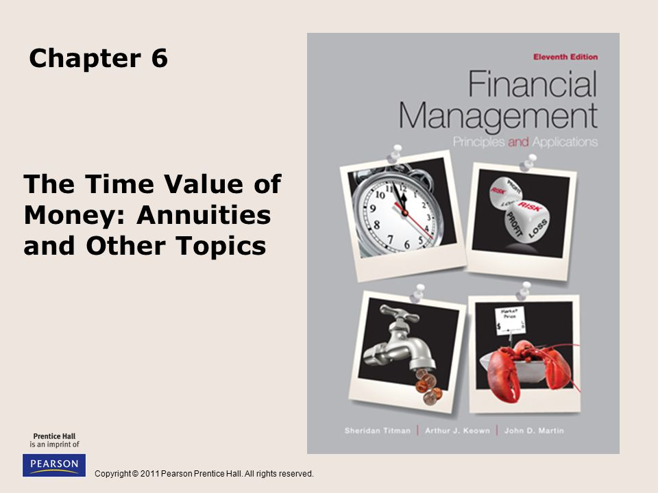Copyright © 2011 Pearson Prentice Hall. All rights reserved. The Time Value of Money: Annuities and Other Topics Chapter 6