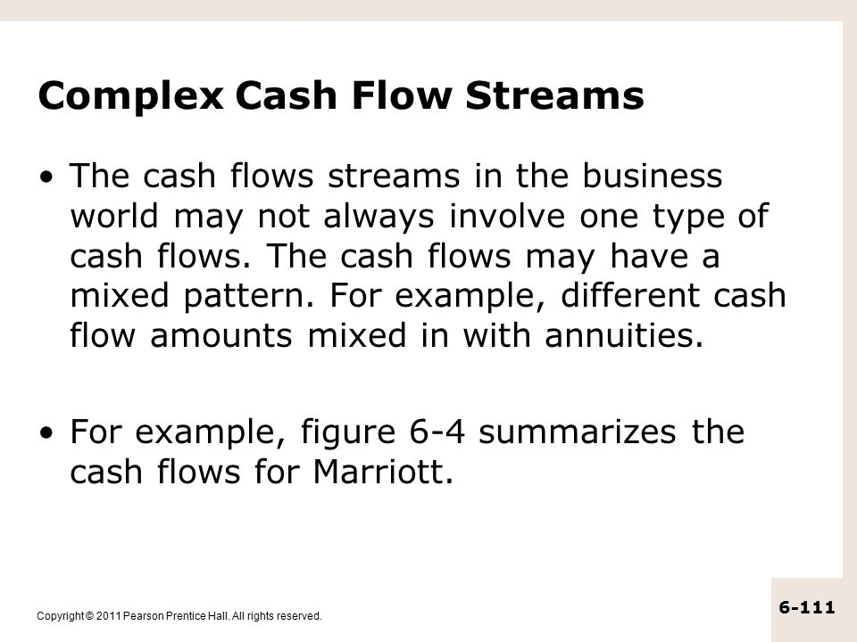 Copyright © 2011 Pearson Prentice Hall. All rights reserved. 6-111 Complex Cash Flow Streams The cash flows streams in the business world may not alwa
