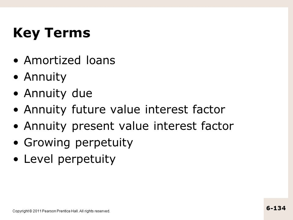 Copyright © 2011 Pearson Prentice Hall. All rights reserved. 6-134 Key Terms Amortized loans Annuity Annuity due Annuity future value interest factor