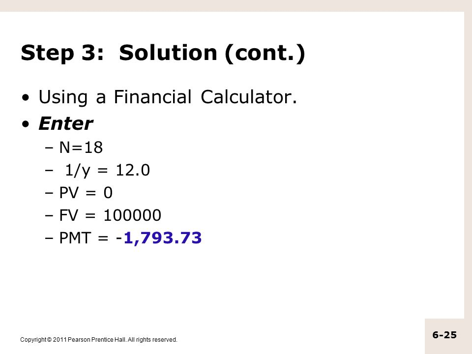 Copyright © 2011 Pearson Prentice Hall. All rights reserved. 6-25 Step 3: Solution (cont.) Using a Financial Calculator. Enter –N=18 – 1/y = 12.0 –PV
